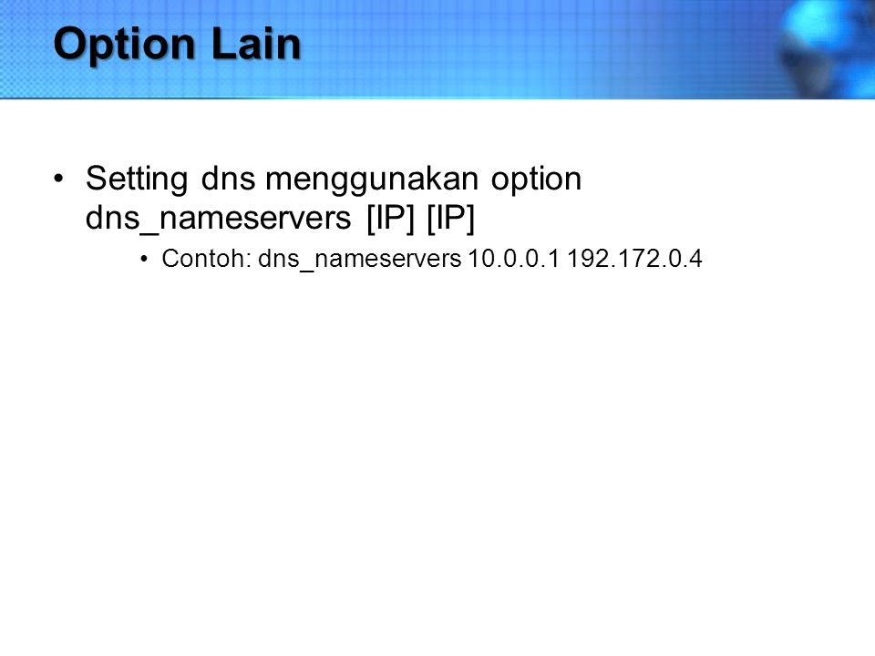 Option Lain Setting dns menggunakan option dns_nameservers [IP] [IP]